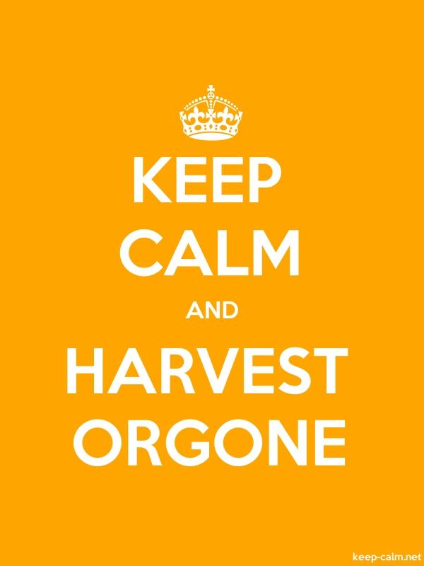 KEEP CALM AND HARVEST ORGONE - white/orange - Default (600x800)