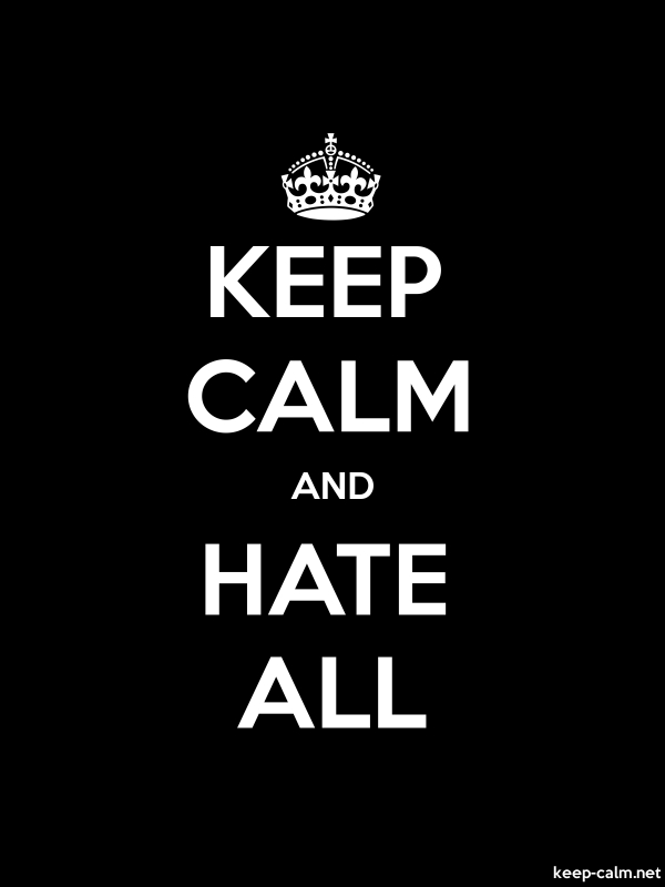 KEEP CALM AND HATE ALL - white/black - Default (600x800)