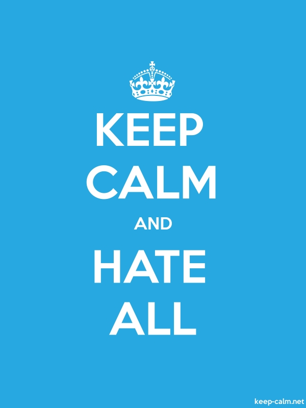 KEEP CALM AND HATE ALL - white/blue - Default (600x800)