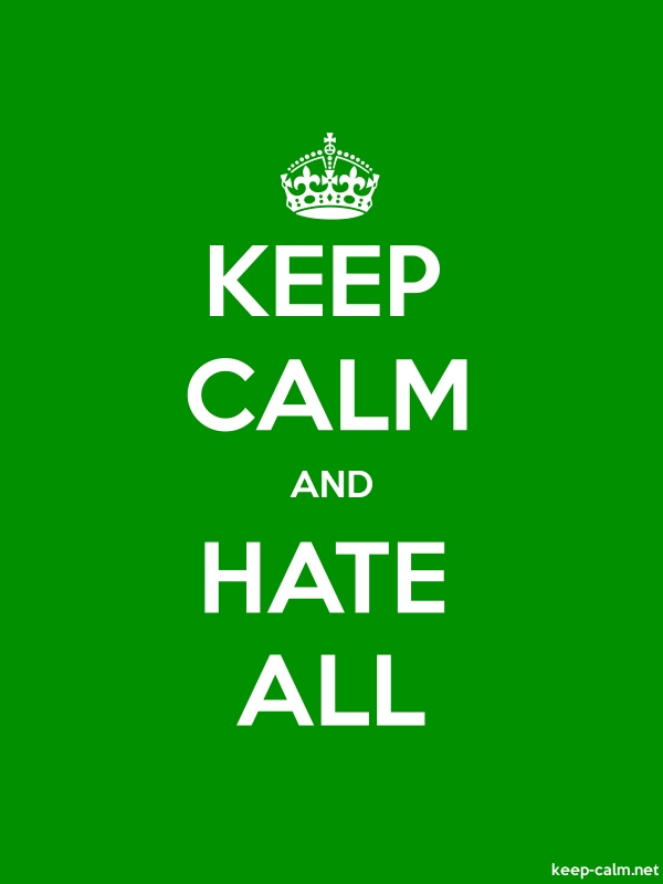 KEEP CALM AND HATE ALL - white/green - Default (600x800)