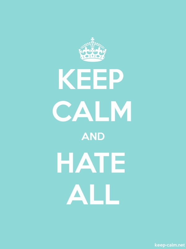 KEEP CALM AND HATE ALL - white/lightblue - Default (600x800)