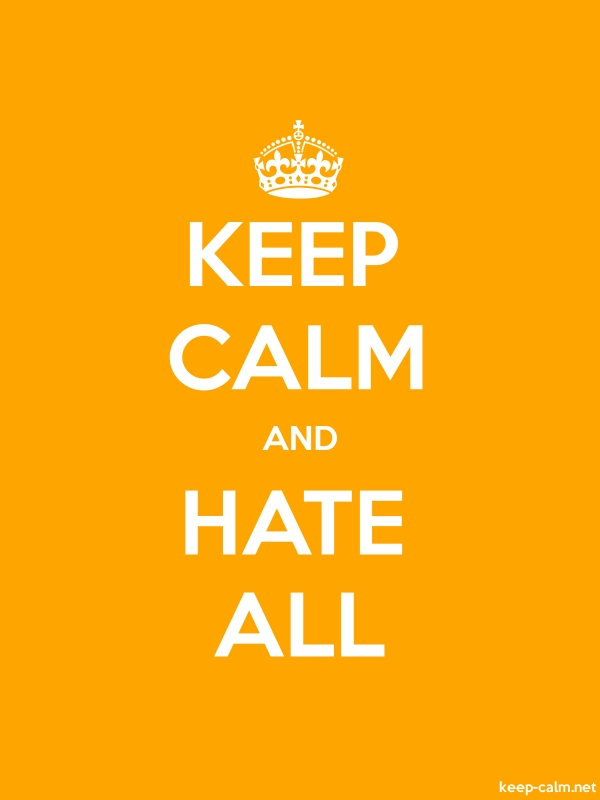 KEEP CALM AND HATE ALL - white/orange - Default (600x800)
