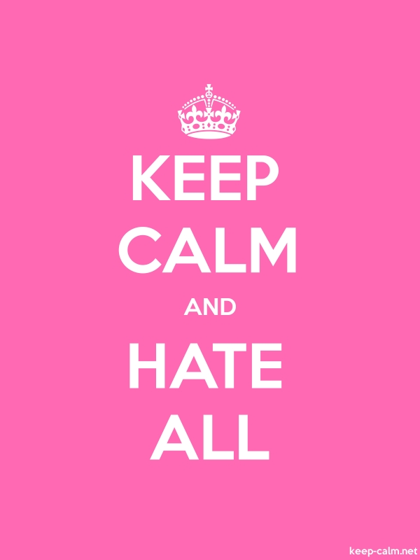 KEEP CALM AND HATE ALL - white/pink - Default (600x800)