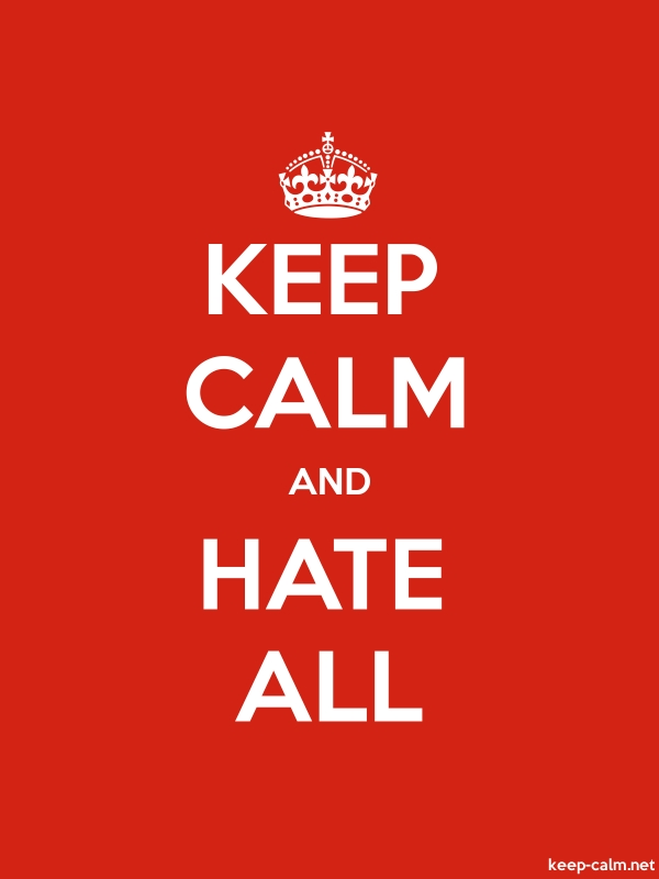 KEEP CALM AND HATE ALL - white/red - Default (600x800)