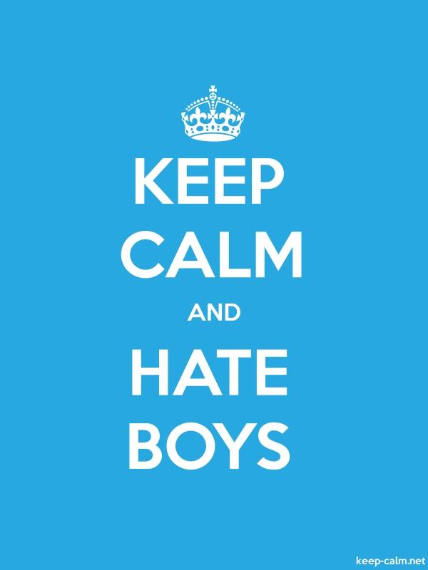 KEEP CALM AND HATE BOYS - white/blue - Default (600x800)
