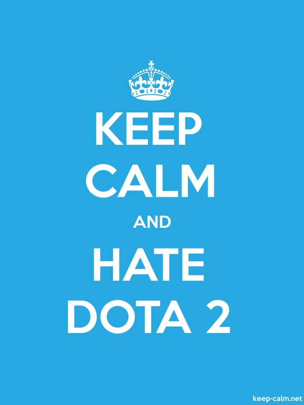 KEEP CALM AND HATE DOTA 2 - white/blue - Default (600x800)