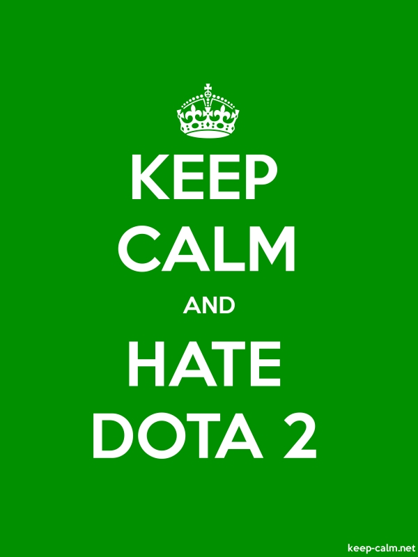 KEEP CALM AND HATE DOTA 2 - white/green - Default (600x800)