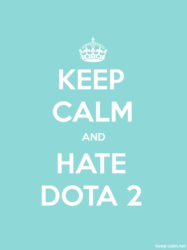 KEEP CALM AND HATE DOTA 2 - white/lightblue - Default (600x800)