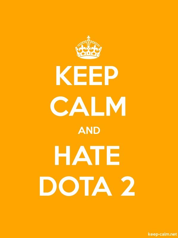 KEEP CALM AND HATE DOTA 2 - white/orange - Default (600x800)