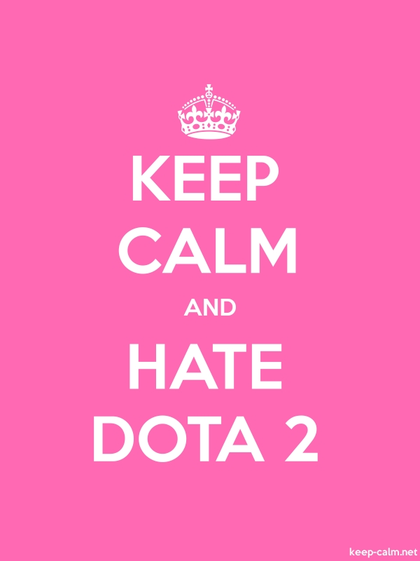 KEEP CALM AND HATE DOTA 2 - white/pink - Default (600x800)