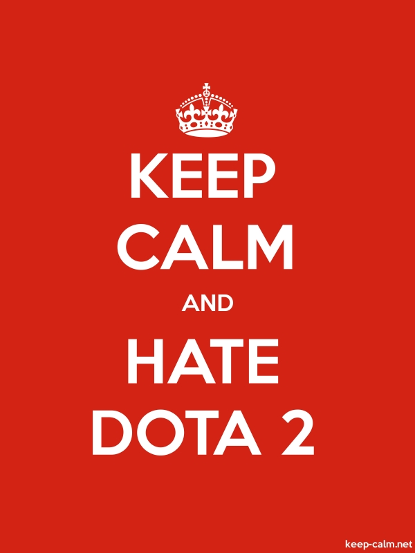 KEEP CALM AND HATE DOTA 2 - white/red - Default (600x800)