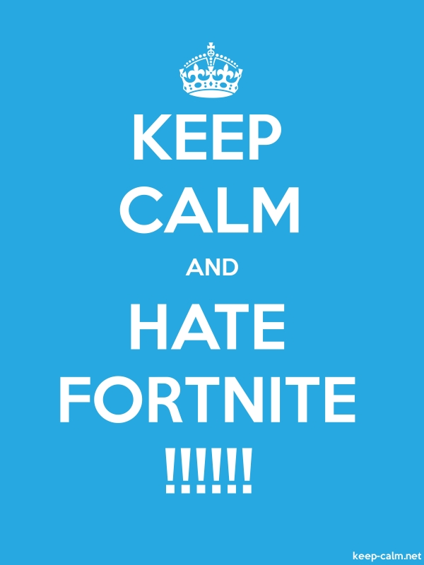 KEEP CALM AND HATE FORTNITE !!!!!! - white/blue - Default (600x800)
