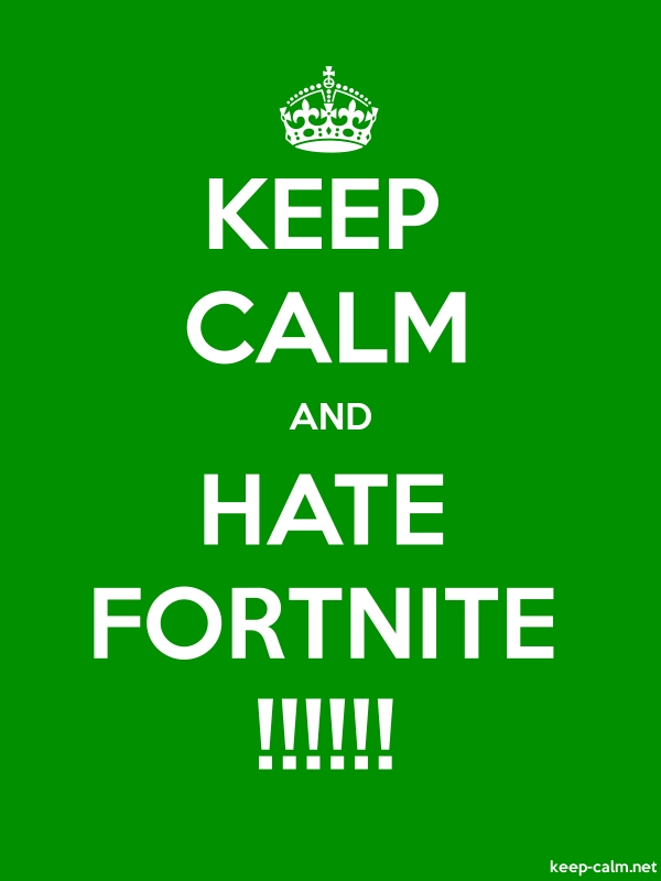 KEEP CALM AND HATE FORTNITE !!!!!! - white/green - Default (600x800)