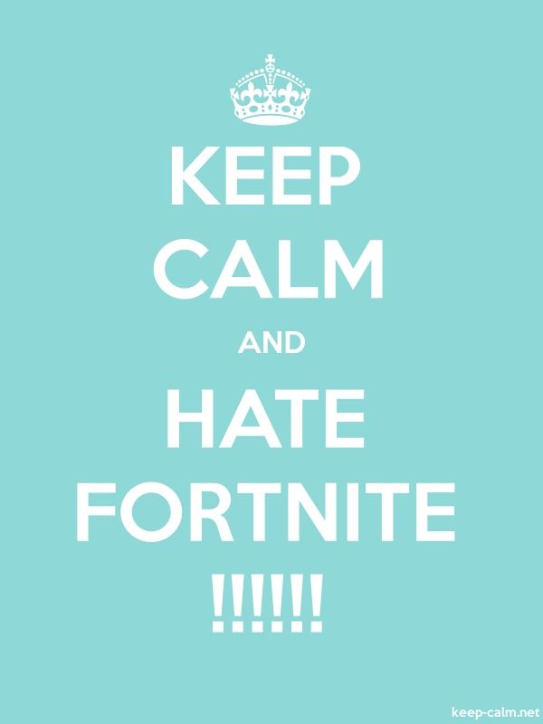 KEEP CALM AND HATE FORTNITE !!!!!! - white/lightblue - Default (600x800)
