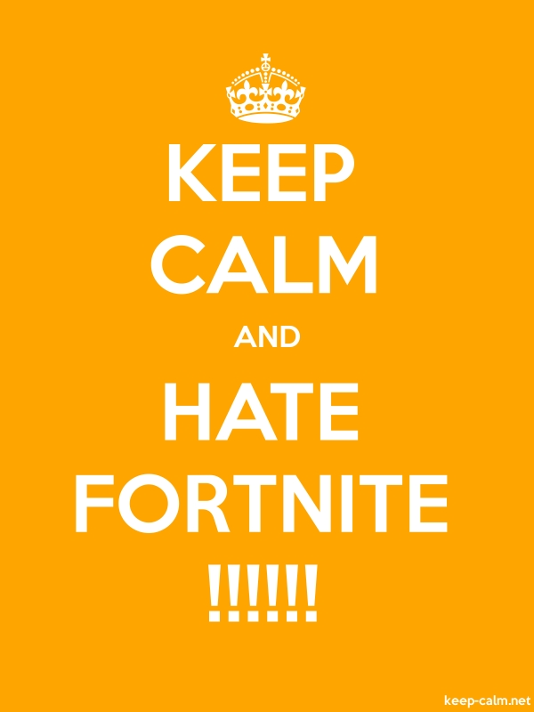 KEEP CALM AND HATE FORTNITE !!!!!! - white/orange - Default (600x800)