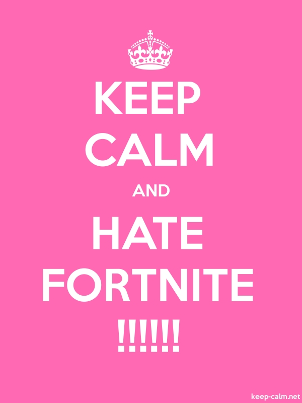 KEEP CALM AND HATE FORTNITE !!!!!! - white/pink - Default (600x800)