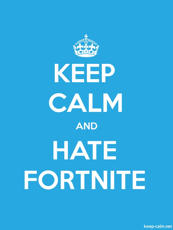KEEP CALM AND HATE FORTNITE - white/blue - Default (600x800)