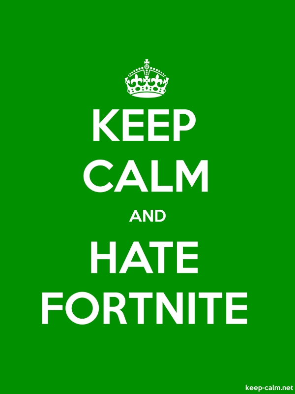 KEEP CALM AND HATE FORTNITE - white/green - Default (600x800)