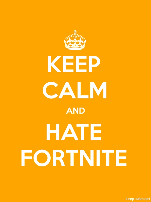 KEEP CALM AND HATE FORTNITE - white/orange - Default (600x800)