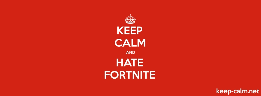 Keep Calm And Hate Fortnite Keep Calm Net