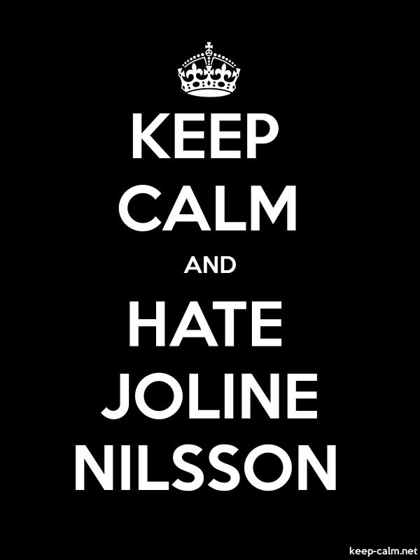 KEEP CALM AND HATE JOLINE NILSSON - white/black - Default (600x800)