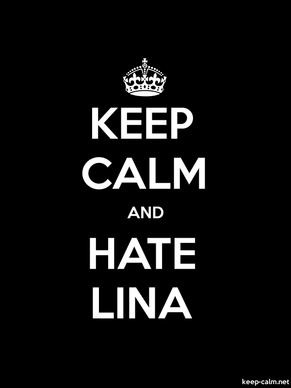 KEEP CALM AND HATE LINA - white/black - Default (600x800)