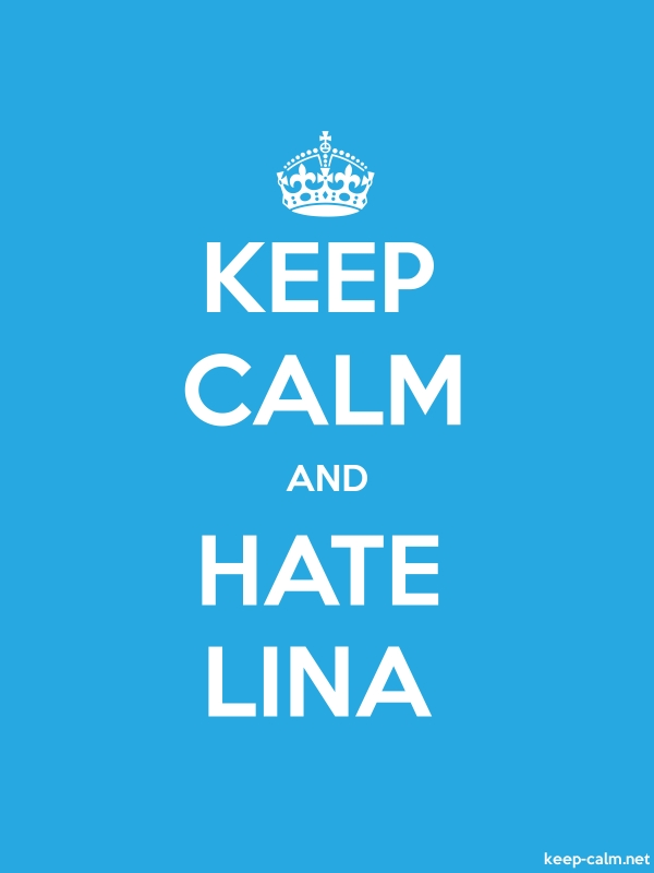 KEEP CALM AND HATE LINA - white/blue - Default (600x800)