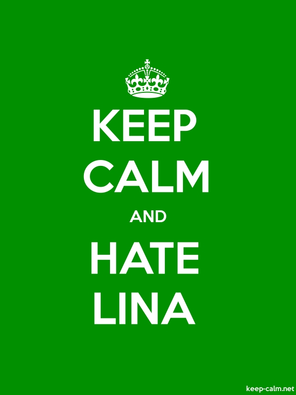 KEEP CALM AND HATE LINA - white/green - Default (600x800)