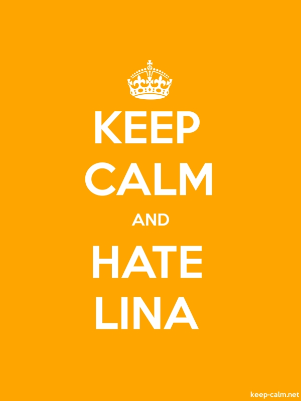 KEEP CALM AND HATE LINA - white/orange - Default (600x800)