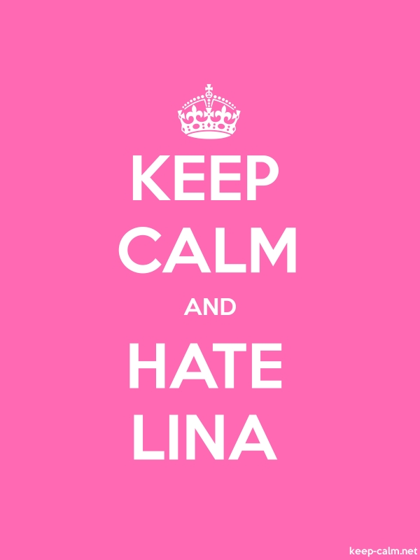 KEEP CALM AND HATE LINA - white/pink - Default (600x800)