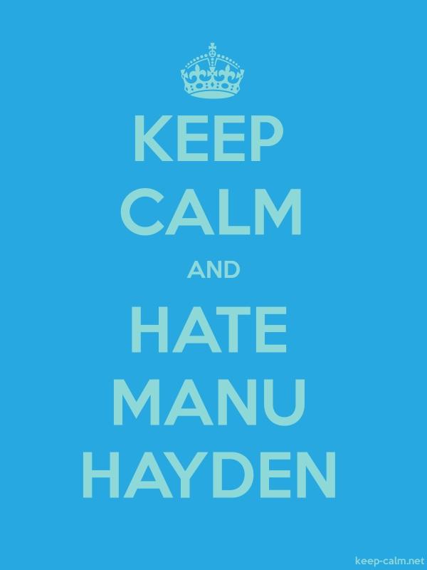 KEEP CALM AND HATE MANU HAYDEN - lightblue/blue - Default (600x800)