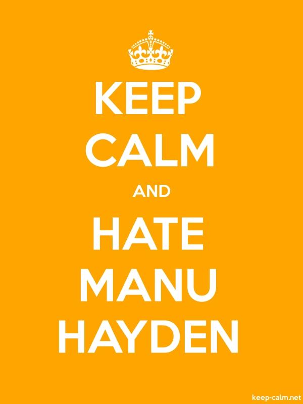 KEEP CALM AND HATE MANU HAYDEN - white/orange - Default (600x800)