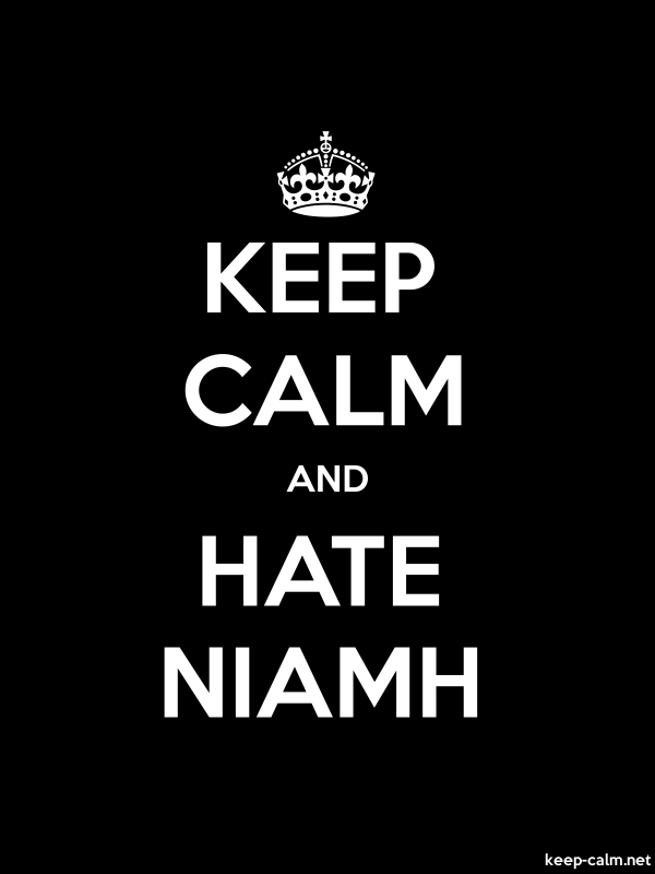 KEEP CALM AND HATE NIAMH - white/black - Default (600x800)