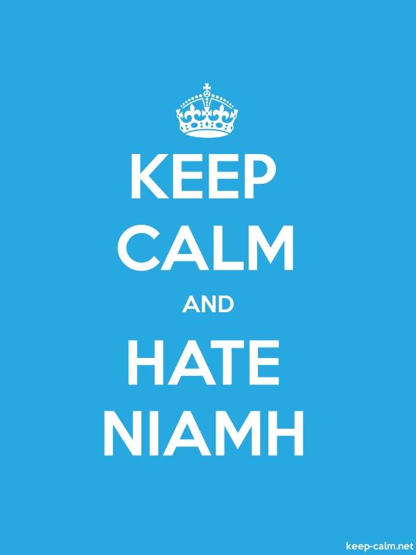 KEEP CALM AND HATE NIAMH - white/blue - Default (600x800)