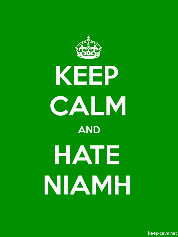 KEEP CALM AND HATE NIAMH - white/green - Default (600x800)