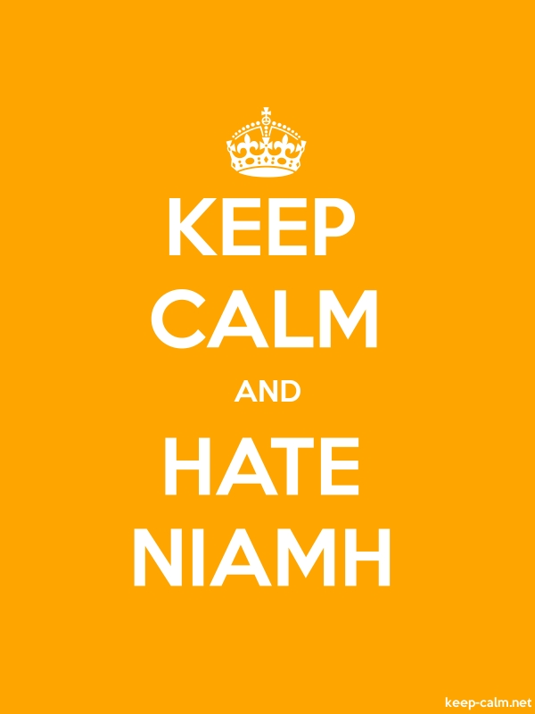 KEEP CALM AND HATE NIAMH - white/orange - Default (600x800)
