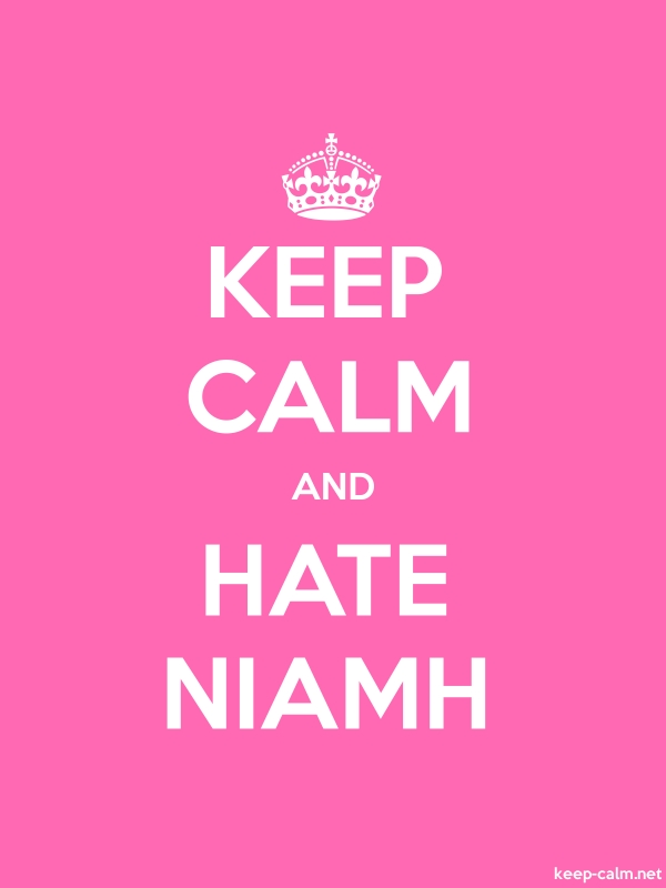 KEEP CALM AND HATE NIAMH - white/pink - Default (600x800)