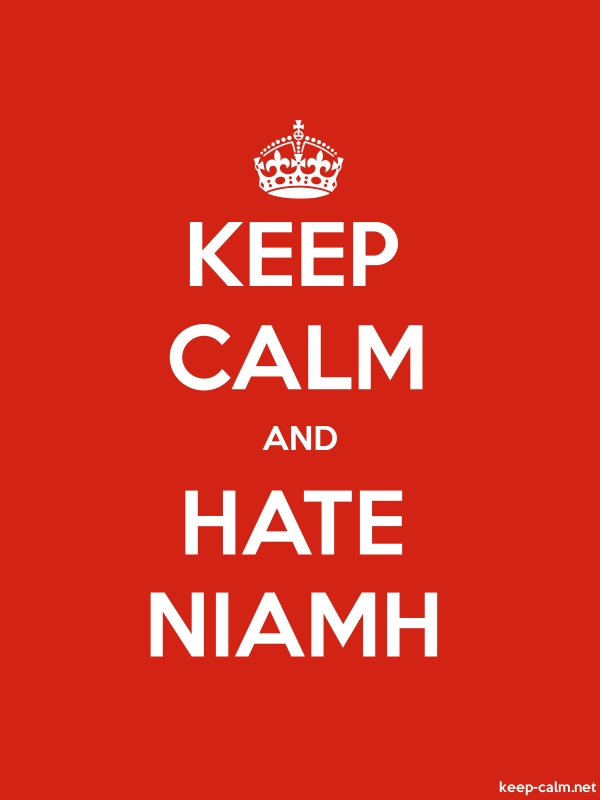 KEEP CALM AND HATE NIAMH - white/red - Default (600x800)