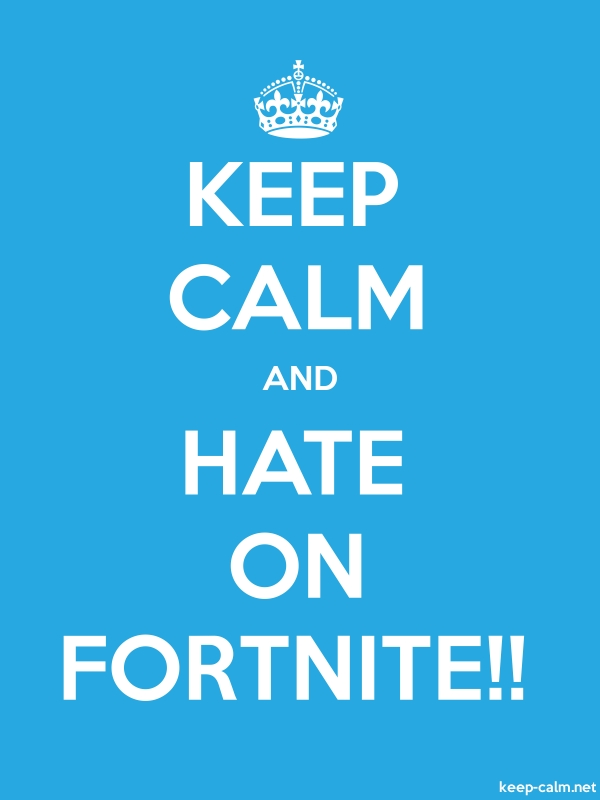 KEEP CALM AND HATE ON FORTNITE!! - white/blue - Default (600x800)