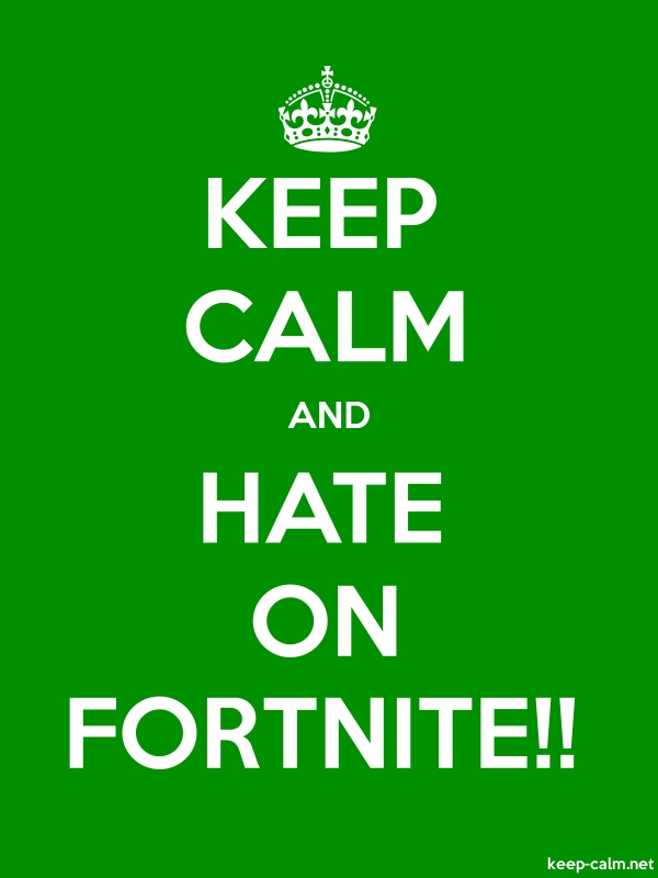 KEEP CALM AND HATE ON FORTNITE!! - white/green - Default (600x800)