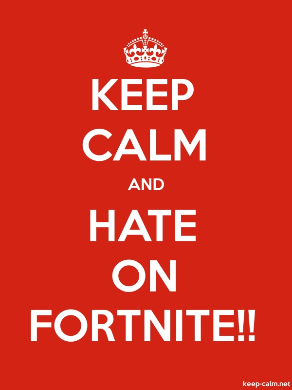 KEEP CALM AND HATE ON FORTNITE!! - white/red - Default (600x800)