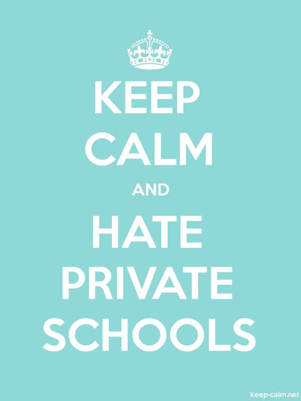 KEEP CALM AND HATE PRIVATE SCHOOLS - white/lightblue - Default (600x800)