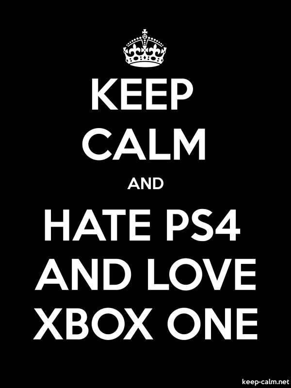 KEEP CALM AND HATE PS4 AND LOVE XBOX ONE - white/black - Default (600x800)