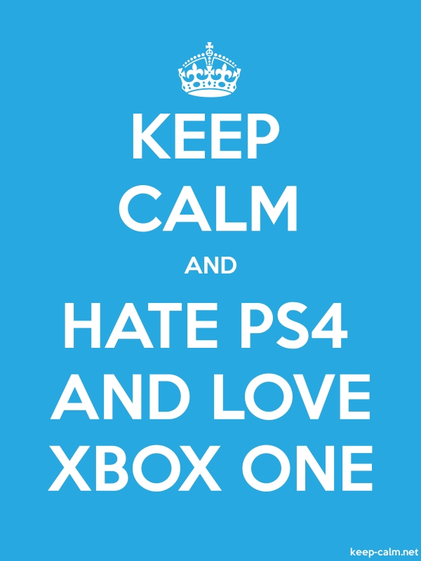 KEEP CALM AND HATE PS4 AND LOVE XBOX ONE - white/blue - Default (600x800)