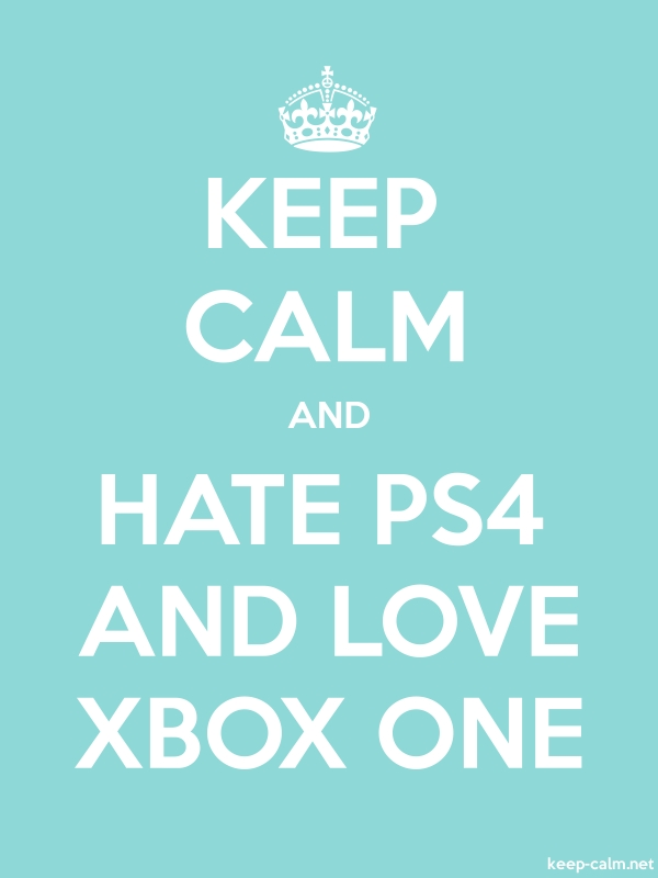 KEEP CALM AND HATE PS4 AND LOVE XBOX ONE - white/lightblue - Default (600x800)