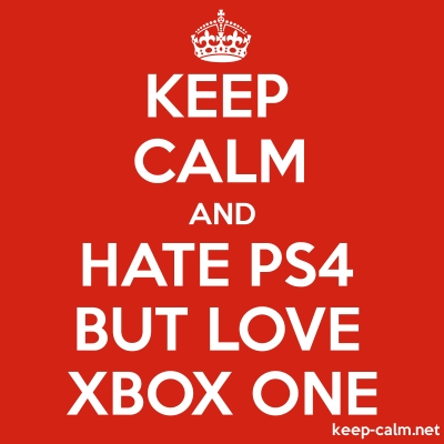 Keep Calm And Hate Ps4 But Love Xbox One Keep Calm Net