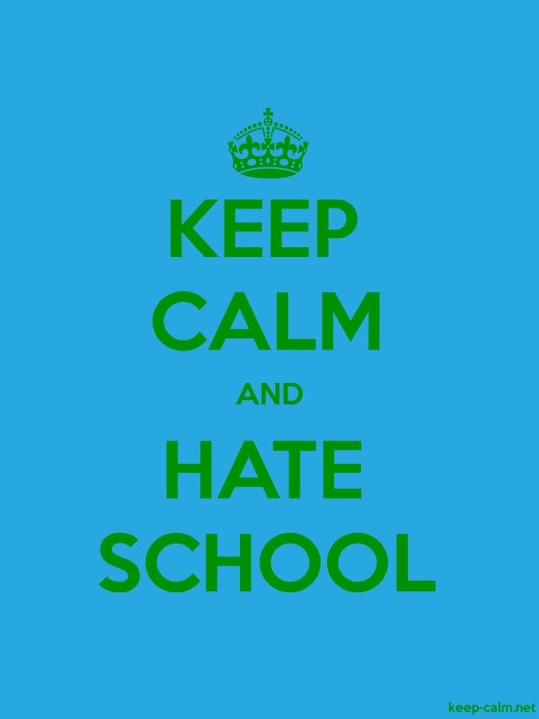 KEEP CALM AND HATE SCHOOL - green/blue - Default (600x800)