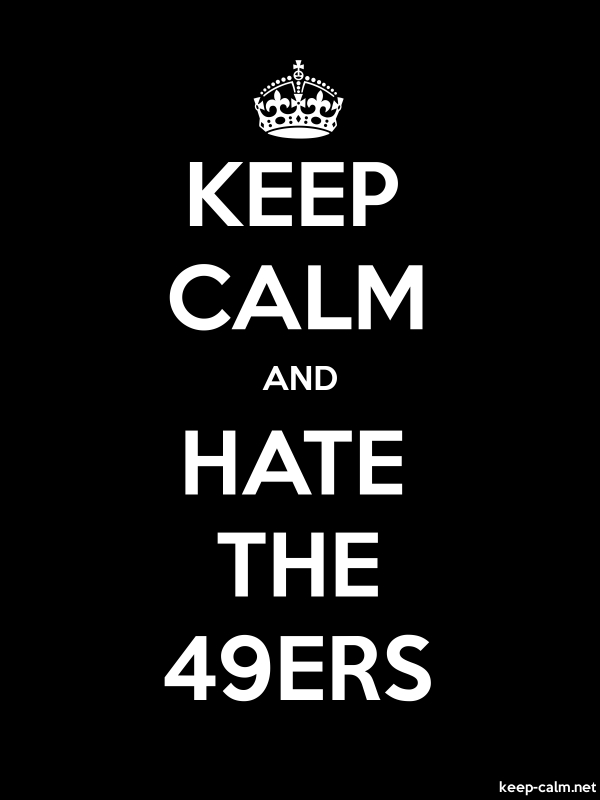 KEEP CALM AND HATE THE 49ERS - white/black - Default (600x800)