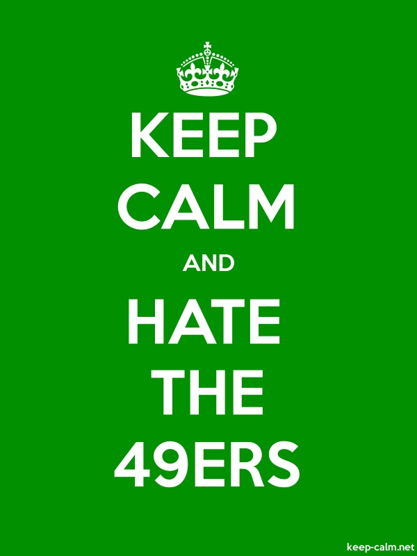 KEEP CALM AND HATE THE 49ERS - white/green - Default (600x800)