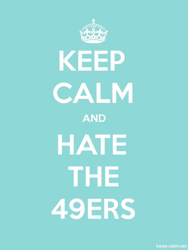 KEEP CALM AND HATE THE 49ERS - white/lightblue - Default (600x800)